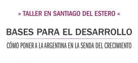 Taller en Santiago del Estero: Cómo poner a La Argentina en la senda del crecimiento
