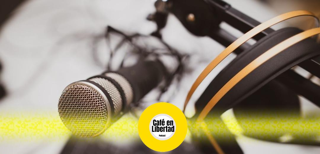Café en libertad – Podcast
