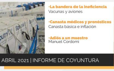 Informe de coyuntura | Abril 2021: La ineficiencia de las vacunas, la inflación y un adiós a Manuel Cordomi