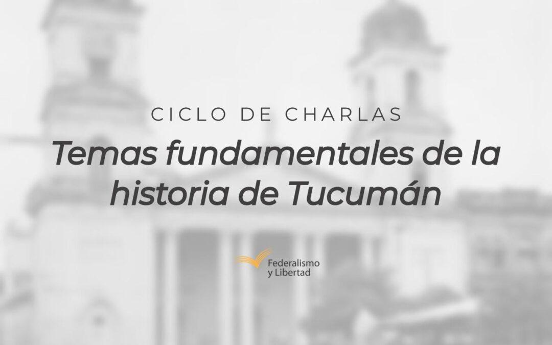 """Ciclo de Diálogos sobre """"Temas fundamentales de la Historia de Tucumán"""""""