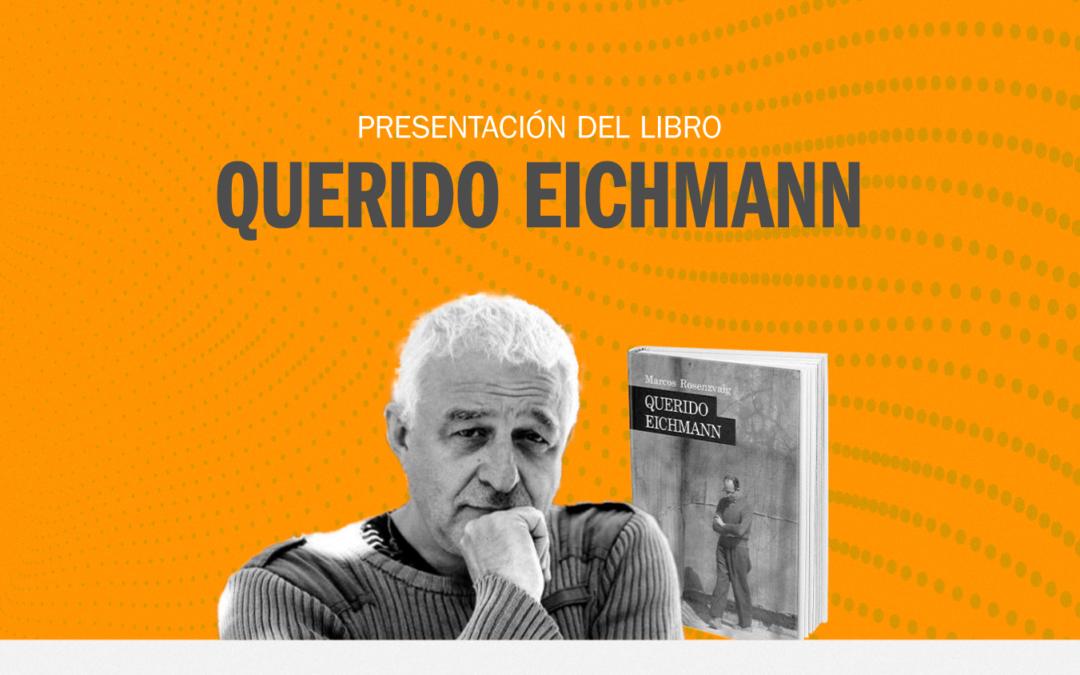 """Presentación de la novela """"Querido Eichmann"""" de Marcos Rosenzvaig"""